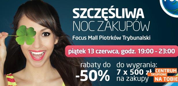Szczęśliwa Noc Zakupów w Focus Mall w Piotrkowie Trybunalskim 13 czerwca 2014