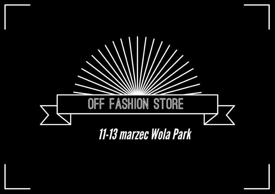 Targi Mody Off Fashion Store w centrum Wola Park Warszawa 11-13 marca 2016
