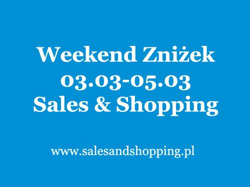 Weekend Zniżek z Sales & Shopping 03, 04, 05 marzec 2017