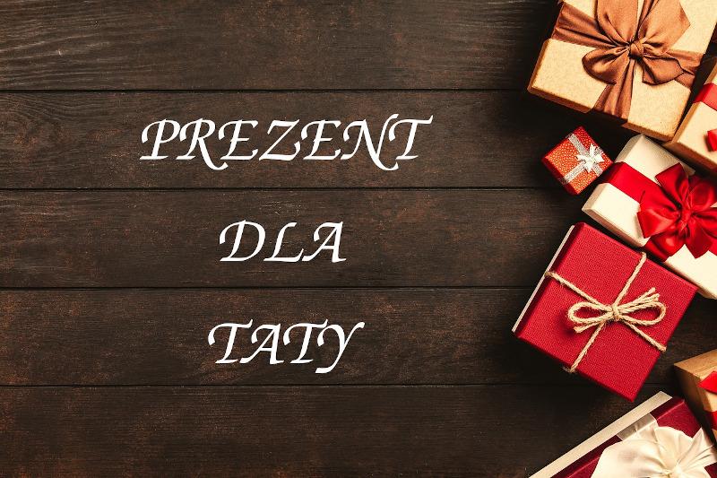 Pomysły na prezent dla Taty na urodziny, imieniny, Dzień Ojca, Święta, pod choinkę                         title=