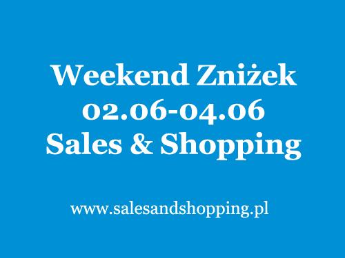 Weekend Zniżek z Sales & Shopping 2, 3, 4 czerwca 2017