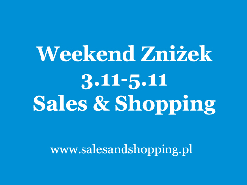 Weekend Zniżek z Sales & Shopping 3, 4, 5 listopada 2017