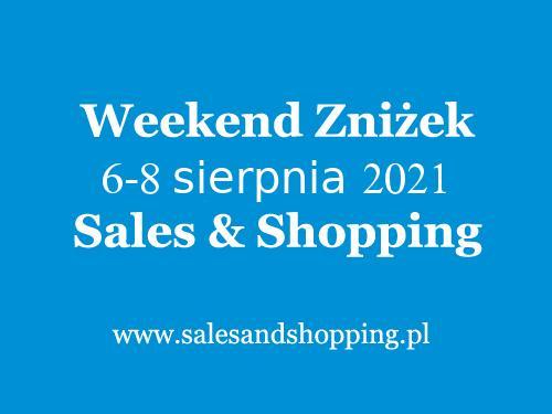 Weekend Zniżek Sierpień 2021 z Sales & Shopping w dniach 6-8 sierpnia 2021 - lista sklepów
