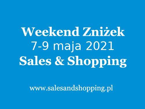 Weekend Zniżek Maj 2021 z Sales & Shopping w dniach 7-9 maja 2021 - lista sklepów