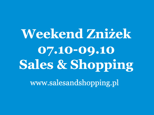 Weekend Zniżek z Sales & Shopping 7 - 9 października 2016