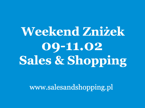 Weekend Zniżek z Sales & Shopping 09-11 lutego 2018