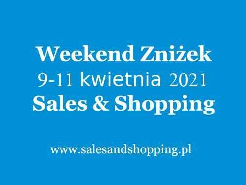 Weekend Zniżek Kwiecień 2021 z Sales & Shopping w dniach 9-11 kwietnia 2021 - lista sklepów