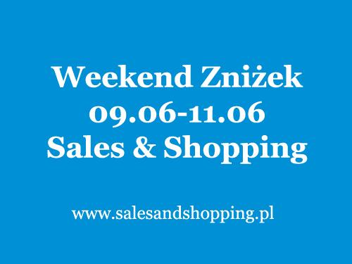 Weekend Zniżek z Sales & Shopping 09, 10, 11 czerwca 2017