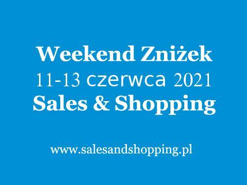 Weekend Zniżek Czerwiec 2021 z Sales & Shopping w dniach 11-13 czerwca 2021 - lista sklepów