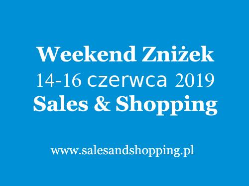 Weekend Zniżek z Sales & Shopping 14-16 czerwca 2019