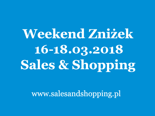 Weekend Zniżek z Sales & Shopping 16-18 marca 2018