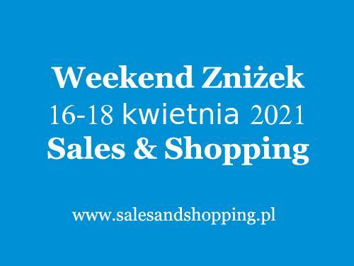 Weekend Zniżek Kwiecień 2021 z Sales & Shopping w dniach 16-18 kwietnia 2021 - lista sklepów