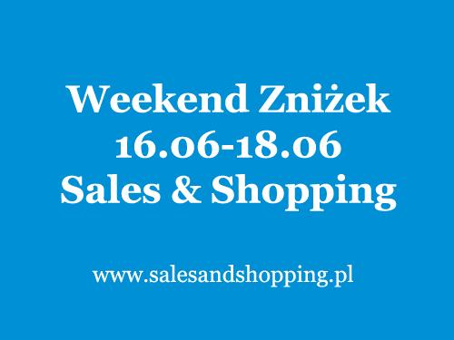 Weekend Zniżek z Sales & Shopping 16, 17, 18 czerwca 2017