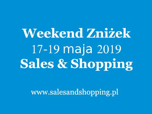 Weekend Zniżek z Sales & Shopping 17-19 maja 2019