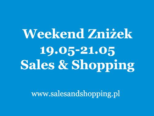 Weekend Zniżek z Sales & Shopping 19, 20, 21 maja 2017