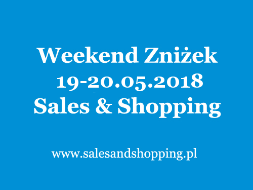 Weekend Zniżek z Sales & Shopping 19-20 maja 2018