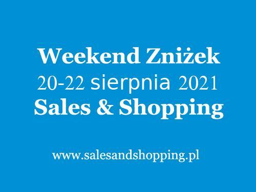 Weekend Zniżek Sierpień 2021 z Sales & Shopping w dniach 20-22 sierpnia 2021 - lista sklepów