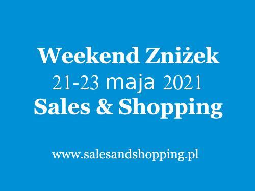 Weekend Zniżek Maj 2021 z Sales & Shopping w dniach 21-23 maja 2021 - lista sklepów