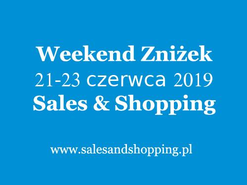 Weekend Zniżek z Sales & Shopping w dniach 21-23 czerwca 2019 - Promocje na Dzień Ojca, Letnie Wyprzedaże