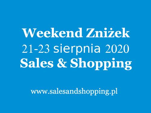 Weekend Zniżek z Sales & Shopping w dniach 21-23 sierpnia 2020