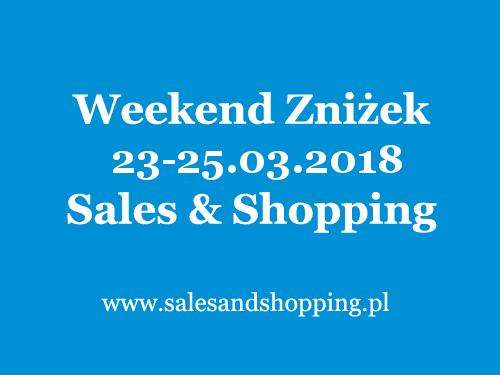 Weekend Zniżek z Sales & Shopping 23-25 marca 2018