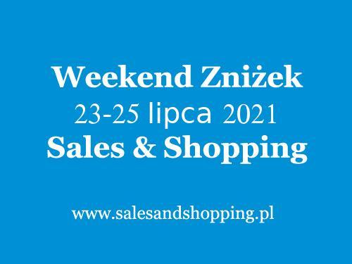 Weekend Zniżek Lipiec 2021 z Sales & Shopping w dniach 23-25 lipca 2021 - lista sklepów