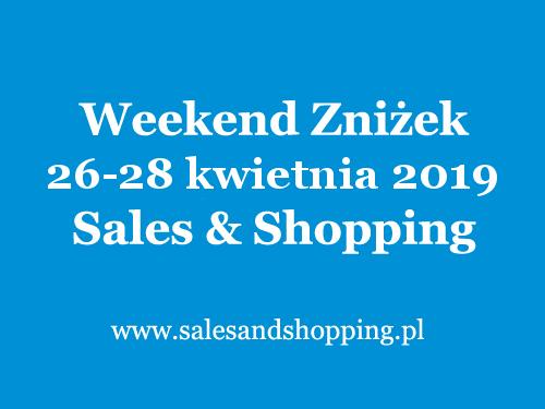 Weekend Zniżek z Sales & Shopping 26-28 kwietnia 2019