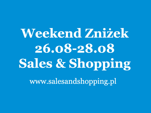 Weekend Zniżek z Sales & Shopping 26, 27, 28 sierpnia 2016