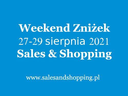 Weekend Zniżek Sierpień 2021 z Sales & Shopping w dniach 27-29 sierpnia 2021 - lista sklepów