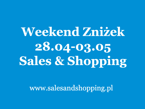 Weekend Zniżek z Sales & Shopping 28 kwietnia - 3 maja 2017