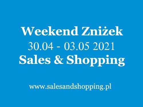 Weekend Zniżek Maj 2021 z Sales & Shopping w dniach 30 kwietnia - 3 maja 2021 - lista sklepów