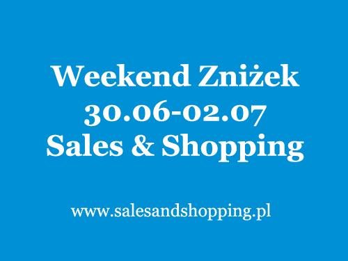 Weekend Zniżek z Sales & Shopping 30 czerwca - 2 lipca 2017