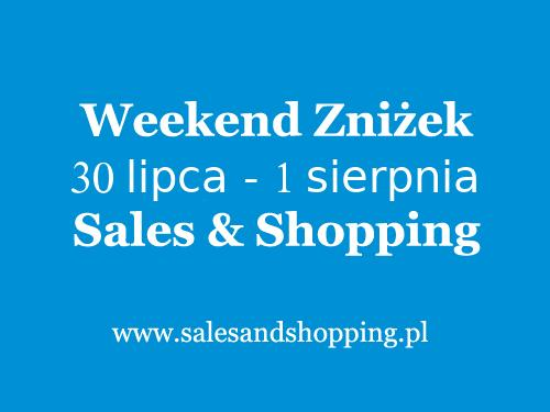 Weekend Zniżek Lipiec - Sierpień 2021 z Sales & Shopping w dniach 30.07-01.08.2021 - lista sklepów