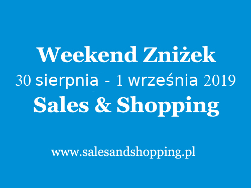 Weekend Zniżek z Sales & Shopping w dniach 30 sierpnia - 1 września 2019                         title=