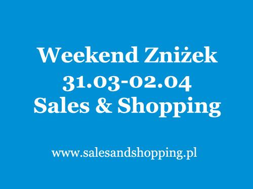 Weekend Zniżek z Sales & Shopping 31 marca - 2 kwietnia 2017